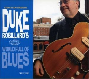 DUKE ROBILLARD WORLD FULL OF BLUES