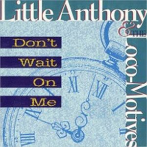 LITTLE ANTHONY DON'T WAIT